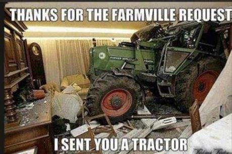 Thanks for the Farmville Request.  I sent you a tractor.