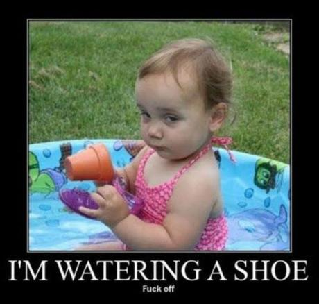 I'm watering a shoe.  Fuck off.