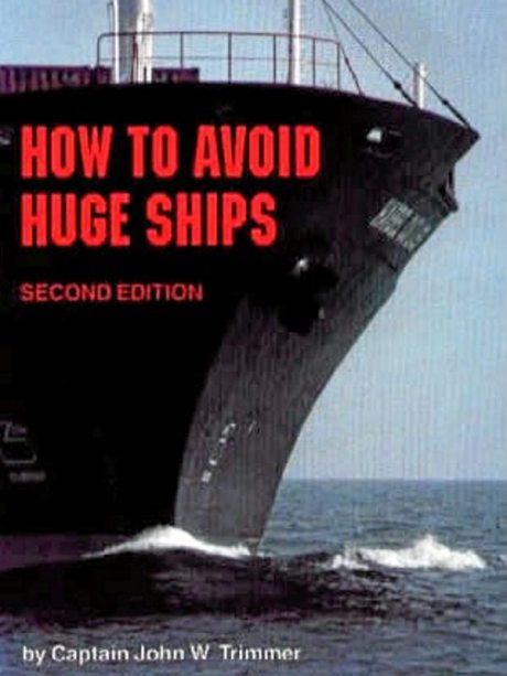 """How To Avoid Huge Ships"" by Captain John W. Trimmer"