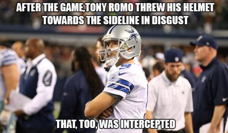 After the game,Tony Romo threw his helmet towards the sideline in disgust. That, too, was intercepted.