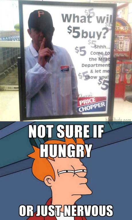 """What Will $5 Buy?  Shh... Come to the Meat Department & Let Me Show You!""  NOT SURE IF HUNGRY... OR JUST NERVOUS"