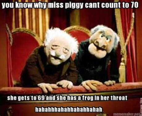 """Statler & Waldorf: """"You know why Miss Piiggy can't count to 70?  Because she gets to 69 and has a frog in her throat! hahahahahahahahahaha"""""""