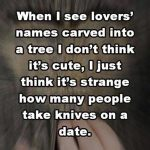 Is it Strange to Take a Knife on a Date?