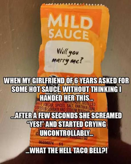 """Taco Bell Mild Sauce: """"Will you marry me?""""  When my girlfriend of 6 years asked for some hot sauce, without thinking I handed her this... ...after a few seconds she screamed """"YES!"""" and started crying uncontrollably... ...What the Hell Taco Bell?"""
