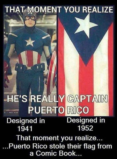 """""""The Moment You Realize He's Really Captain Puerto Rico.""""  Captain America: Designed in 1941.  Puerto Rico Flag: Designed in 1952.  That moment you realize... Puerto Rico stole their flag from a Comic Book."""