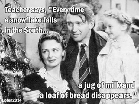"Teacher says, ""Every time a snowflake falls in the South, a jug of milk and a loaf of bread disappear!"""