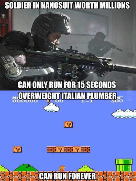 """Video Game Logic: """"Soldier in Nanosuit worth Millions can only run for 15 seconds. Overweight Itlalian plumber can run forever."""""""