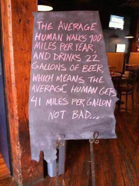 The average human walks 900 milers per years, and drinks 22 gallons of beer, which mean the average human gets 41 miles per gallon not bad...