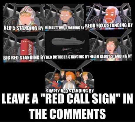 "Star Wars: Red 5, Red Buttons, Redd Foxx, Big Red, Hellen Reddy, Simply Red standing by... Leave a ""Red Call Sign"" in the comments"