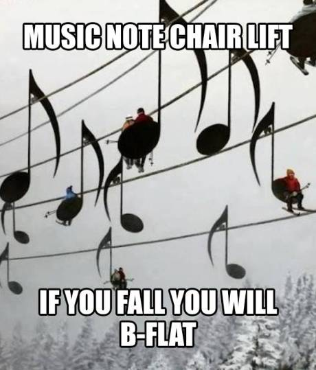 Music Note Chair Lift.  If you fall you will B-flat.