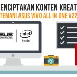 Menciptakan Konten Kreatif Ditemani ASUS Vivo All in One V220I