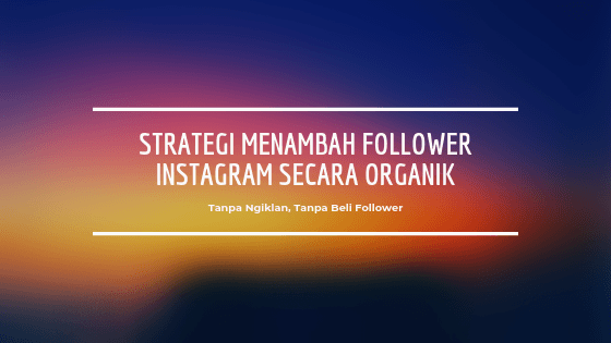 Menambah Follower Instagram Secara Organik? Ini Strateginya!