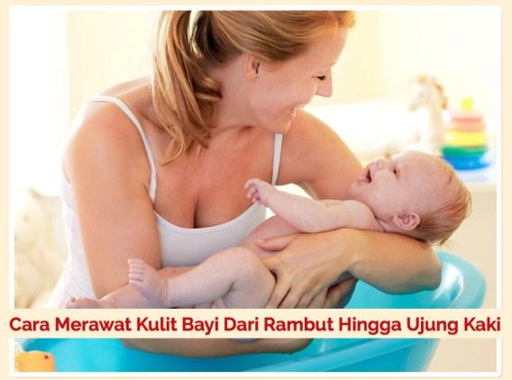 Cara merawat kulit bayi dari rambut hingga ujung kaki