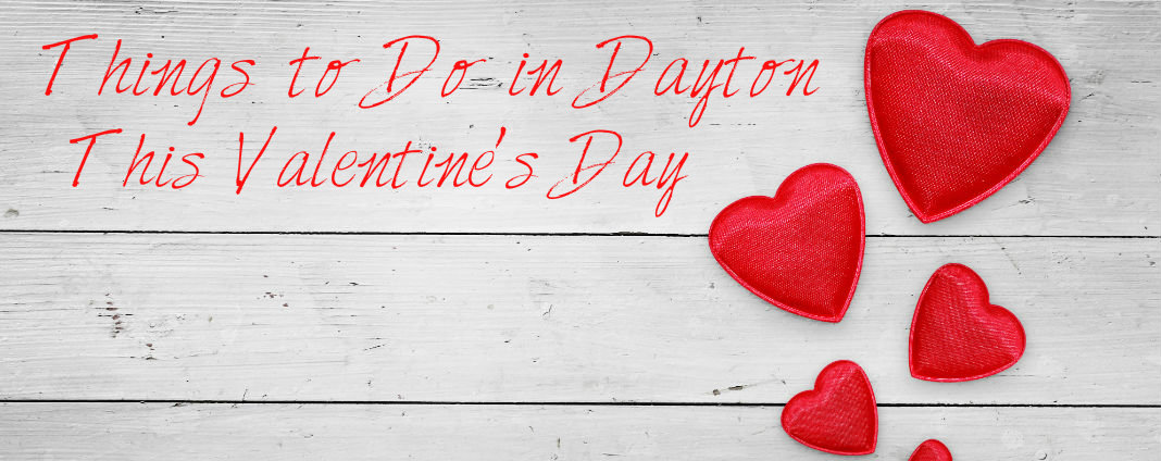 Top 7 Dayton Ohio Valentines Day Events And Date Ideas