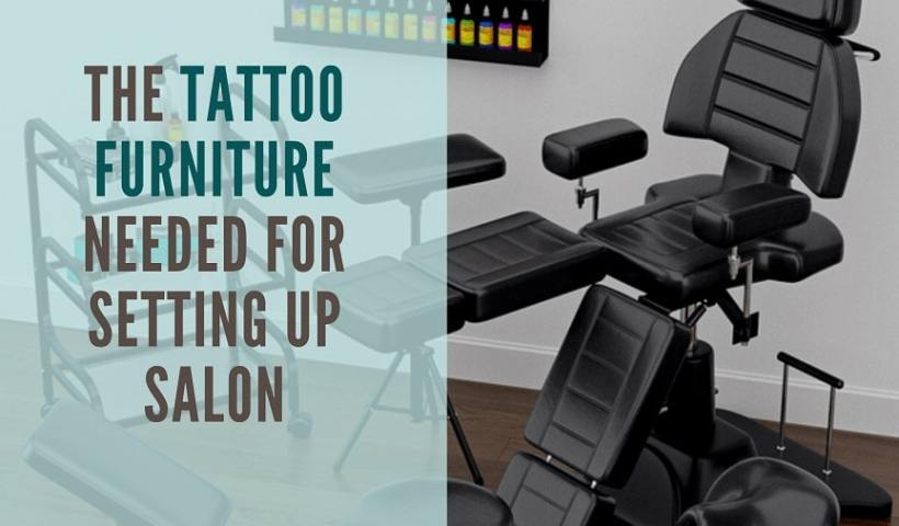 The Tattoo furniture Needed For Setting Up Salon