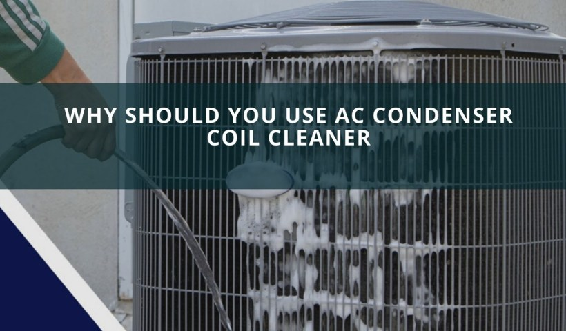 Why Should You Use AC Condenser Coil Cleaner