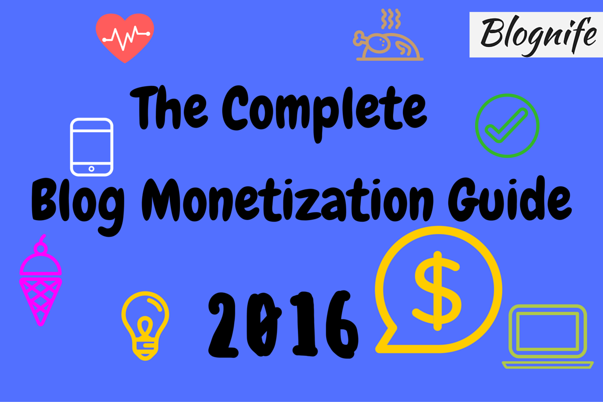 The Complete Blog Monetization Guide 2016