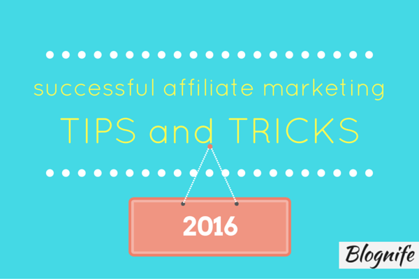 Successful Affiliate Marketing Tips and Tricks 2016