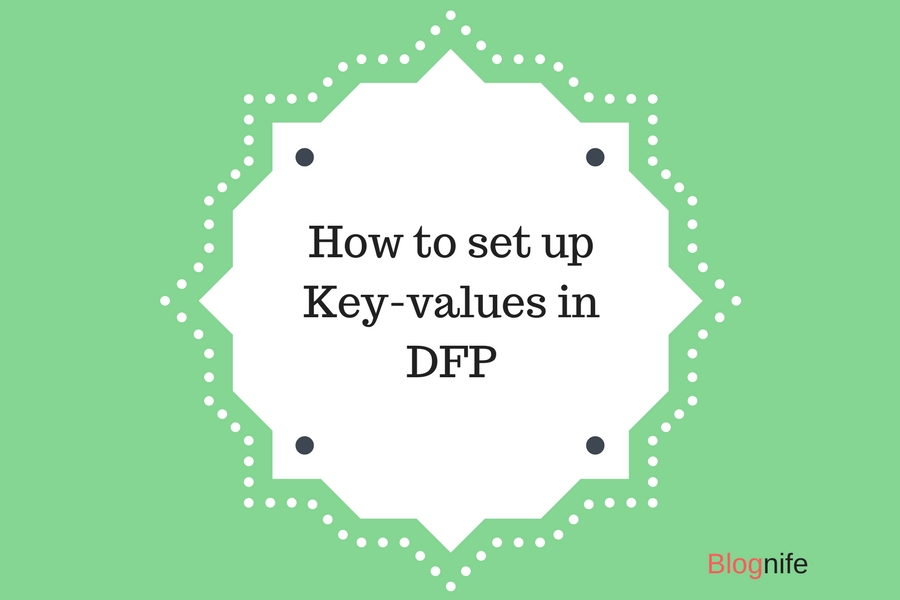 How to Setup Key-values in DFP (DoubleClick for Publishers)