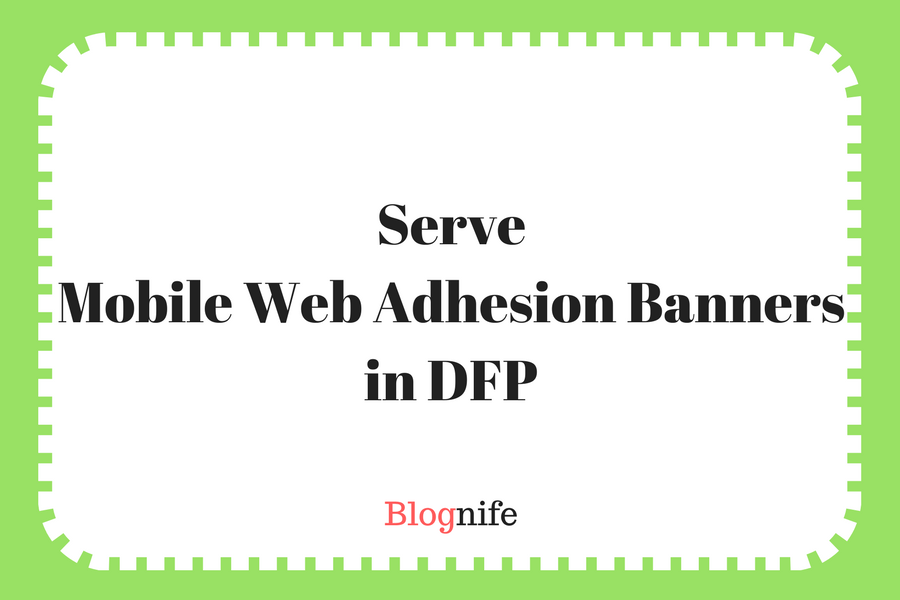 How to Create and Serve Mobile Web Sticky Banners via DFP