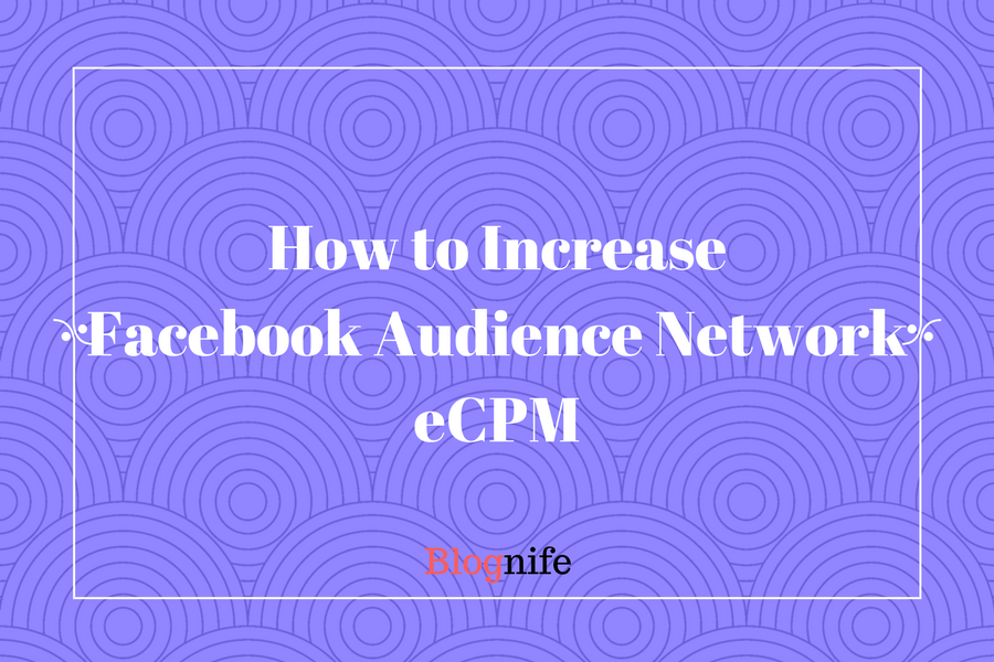 Increase Facebook Audience Network eCPM and Earnings