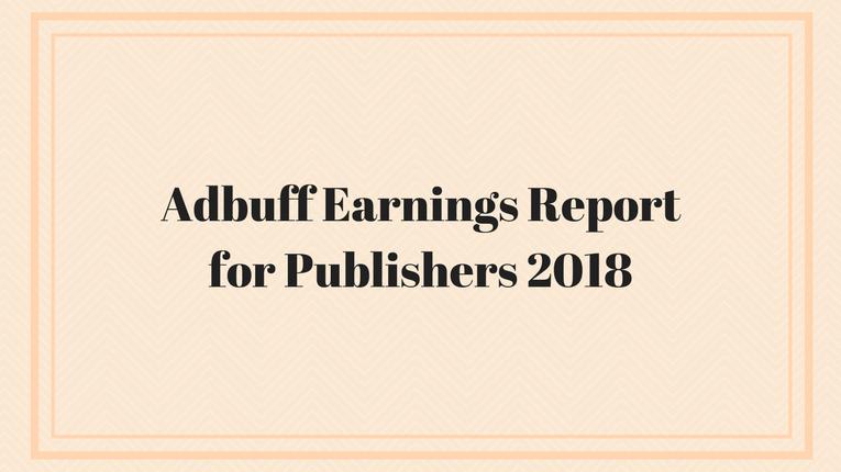 Adbuff Earnings Report 2018