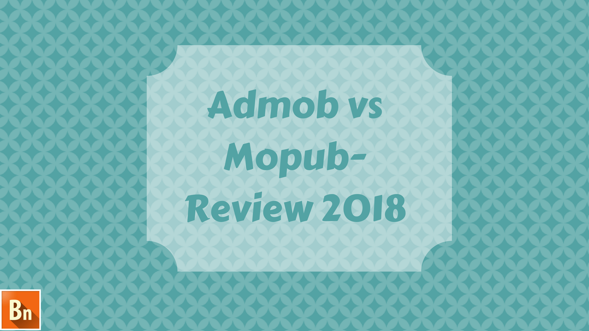 Admob vs Mopub- Review 2020
