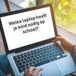 Welke laptop heeft je kind nodig op school?