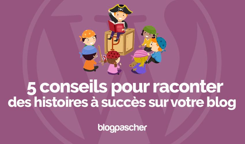 5 Conseils Pour Raconter Des Histoires à Succès Sur Votre Blog