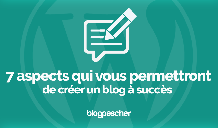 7 Aspects Creer Blog A Succes 2