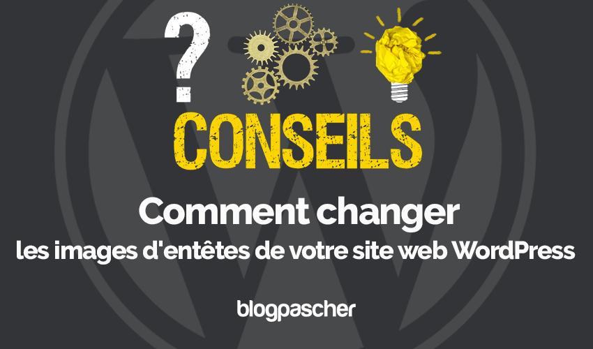 Comment Changer Images Entetes Site Web Wordpress Blogpascher