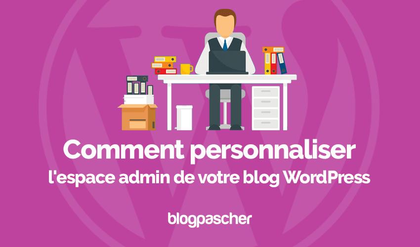 Comment Personnaliser Espace Admin Blog Wordpress Blogpascher