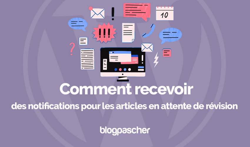 Comment recevoir notifications courriel articles en attente revision wordpress blogpascher