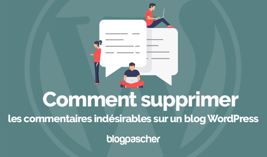 Comment supprimer commentaires indesirables blog wordpress