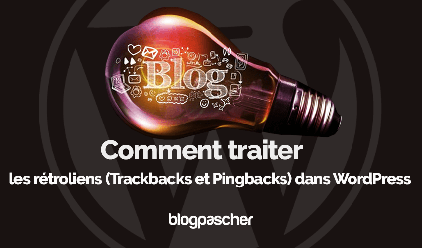 Comment Traiter Retroliens Trackbacks Pingbacks Wordpress Blogpascher