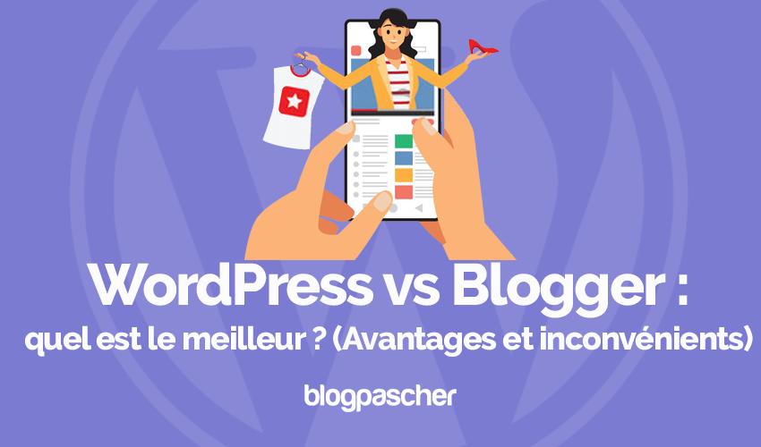 Wordpress vs blogger meilleur avantages inconvenients