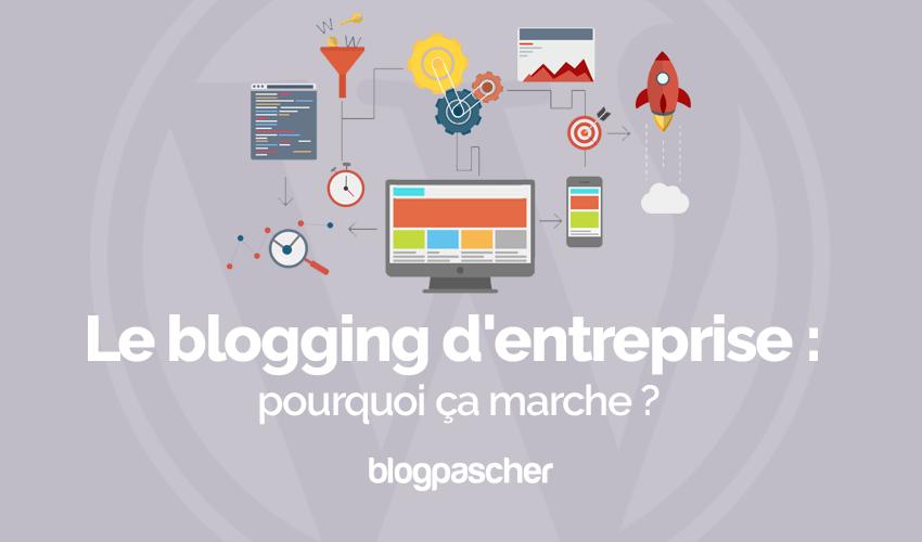 Blogging Entreprise Pourquoi Ca Marche