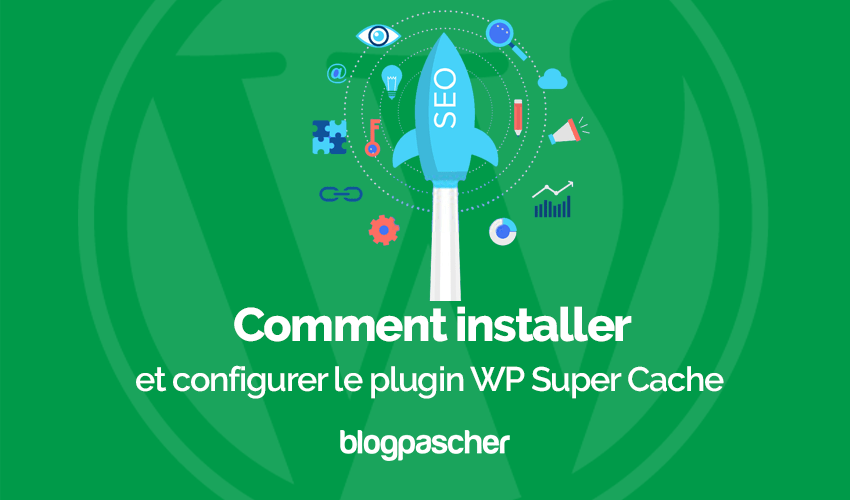 Comment Installer Configurer Plugin Wp Super Cache