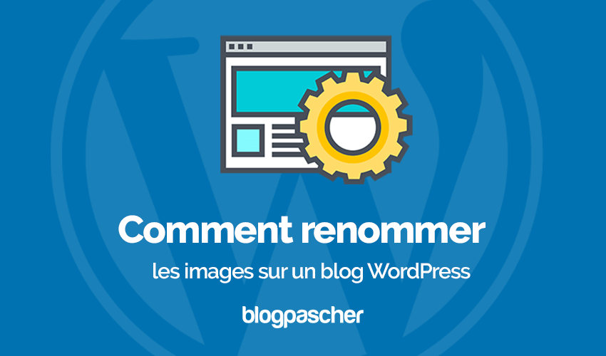 Comment Renommer Images Blog Wordpress