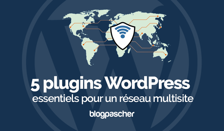 Plugins wordpress essentiels reseau multisite