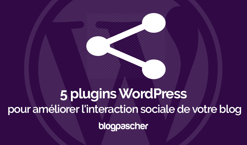 Plugins Wordpress Ameliorer Interaction Sociale Partage