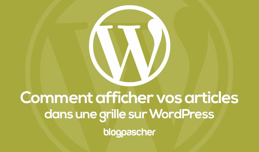 Comment Afficher Des Articles Dans Une Disposition En Grille Sur Wordpress