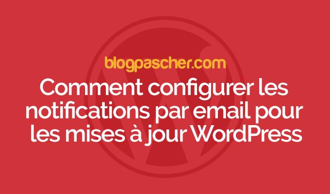 Comment configurer les notifications par email pour les mises à jour wordpress
