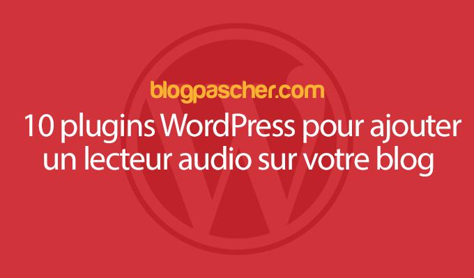 10 Plugins WordPress Pour Ajouter Un Lecteur Audio Sur Votre Blog