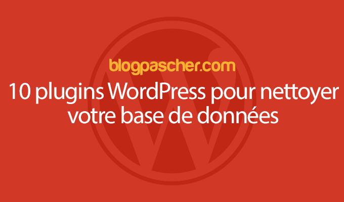 10 Plugins WordPress Pour Nettoyer Votre Base De Données