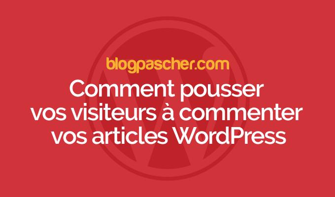 Comment pousser vos visiteurs à commenter vos articles wordpress
