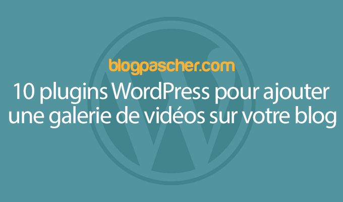 10 Plugins WordPress Pour Ajouter Une Galerie De Vidéos Sur Votre Blog