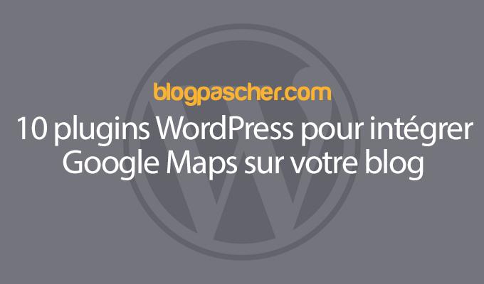 10 Plugins WordPress Pour Intégrer Google Maps Sur Votre Blog