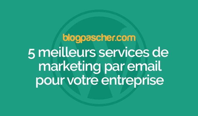 5 meilleurs services de marketing par courriel pour votre entreprise
