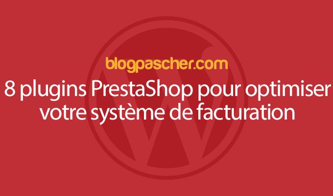 8 Plugins PrestaShop Pour Optimiser Votre Système De Facturation